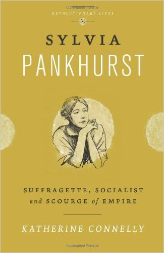 Sylvia Pankhurst: Suffragette, Socialist and Scourge of the Empire