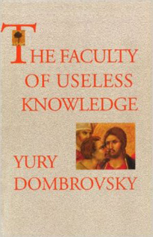 The Faculty Of Useless Knowledge - Yury Dombrovsky