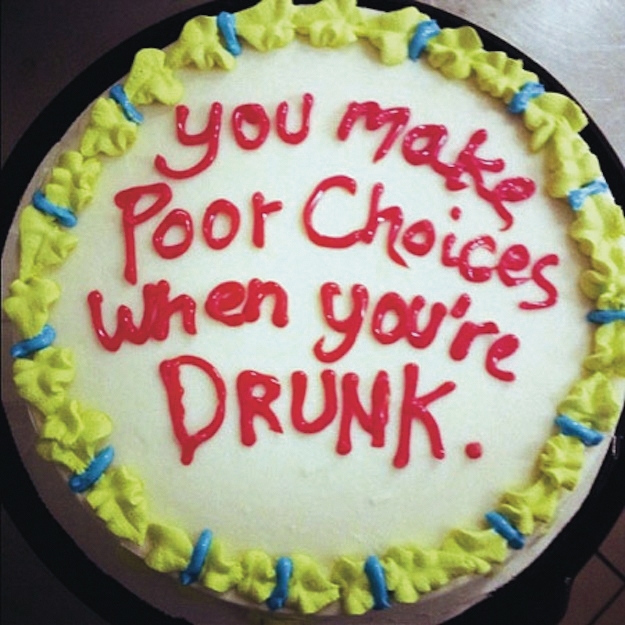 you make poor choices when you're drunk cake