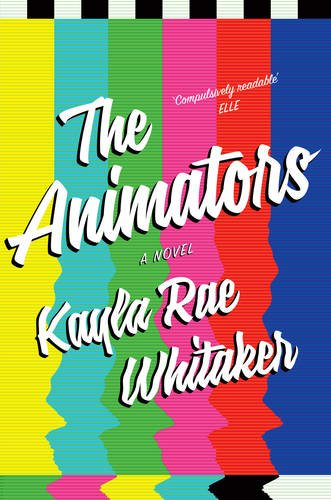 The Animators by Kayla Rae Whitaker, published by Scribe