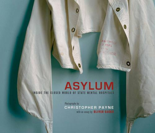 Asylum by Christopher Payne, with an essay by Oliver Sacks