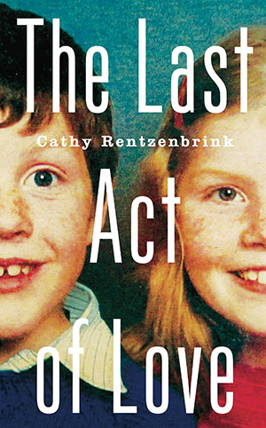 Cathy Rentzenbrink - the Last Act of Love