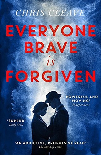 Everyone Brave Is Forgiven by Chris Cleave, published by Sceptre