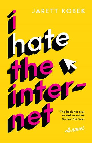 I Hate the Internet by Jarett Kobek