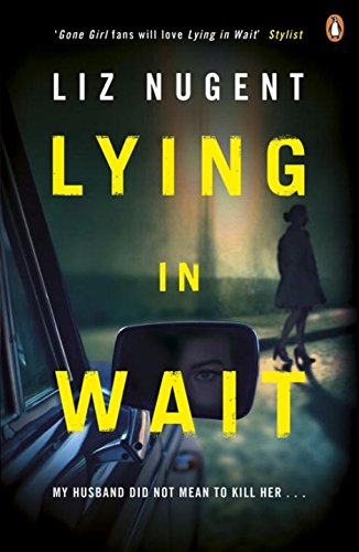 <em>Lying in Wait</em> by Liz Nugent is published by Penguin Random House