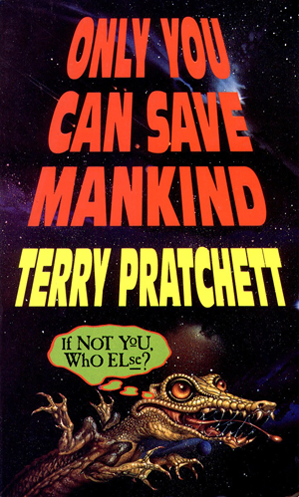 Only You Can Save Mankind- Terry Pratchett