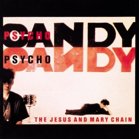 Psycho Candy - Jesus and Mary Chain