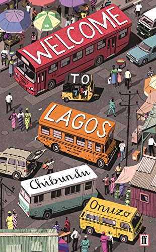 Welcome to Lagos by Chibundo Onuzo, published by Faber and Faber