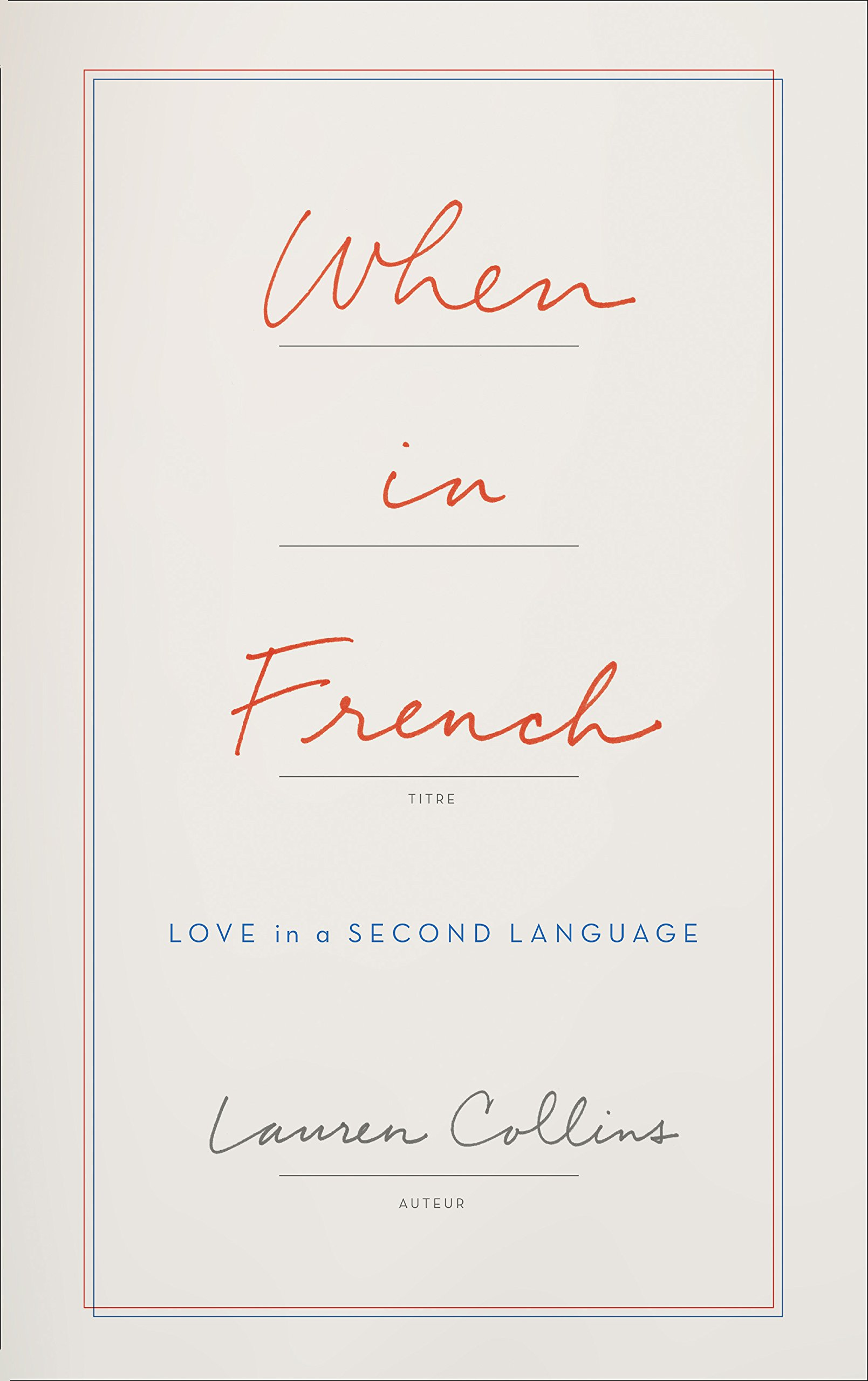 When in French: Love in a Second Language by Lauren Collins, published by Fourth Estate